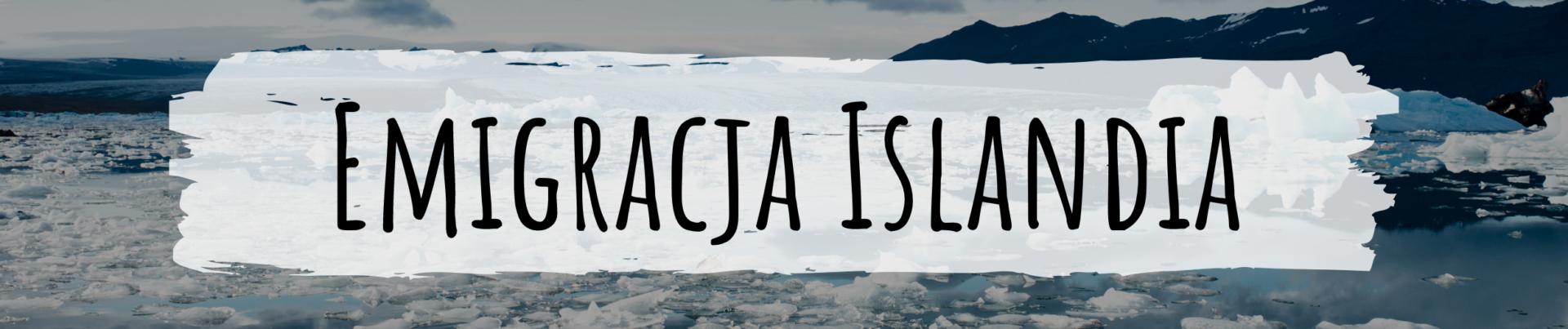 EMIGRACJA I ŻYCIE NA ISLANDII